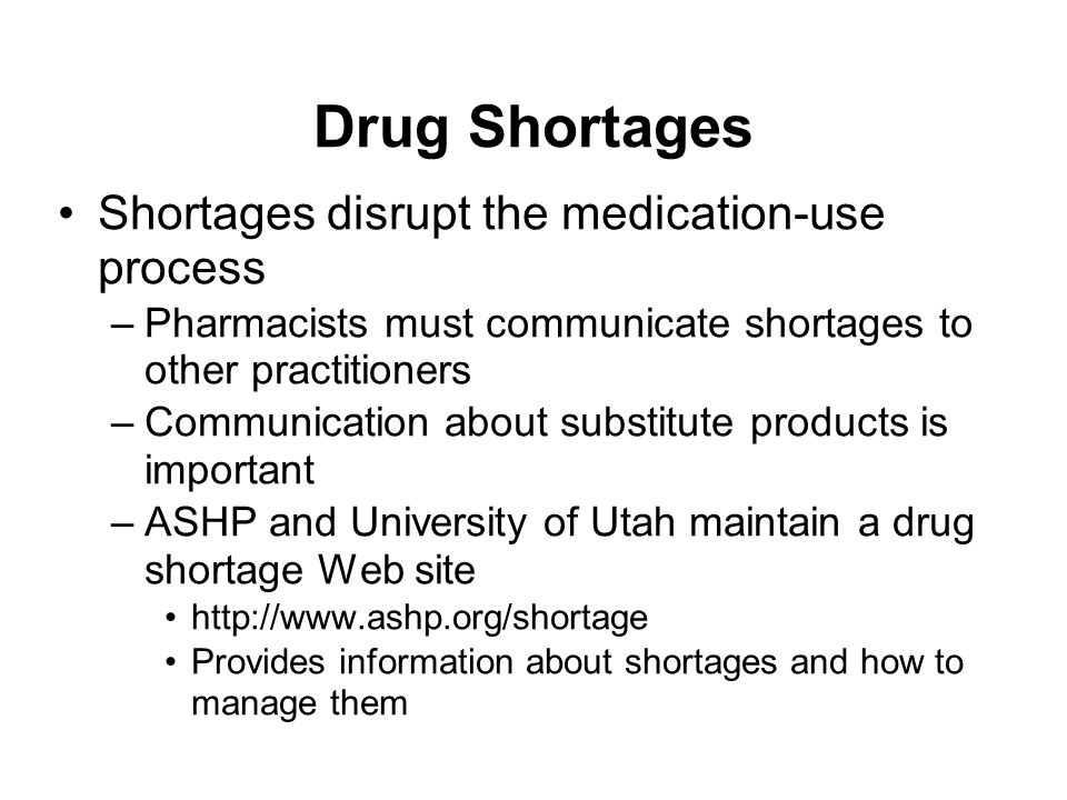 Drug Shortages Shortages disrupt the medication-use process