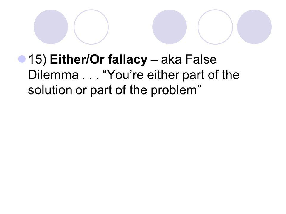 15) Either/Or fallacy – aka False Dilemma