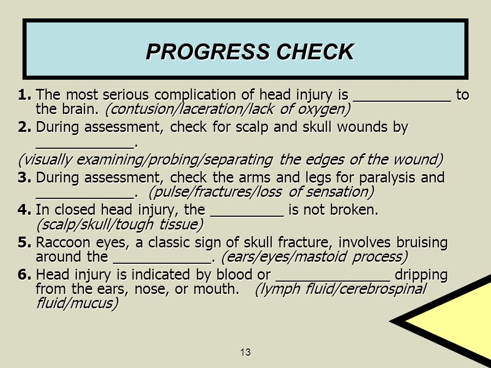 PROGRESS CHECK 1. The most serious complication of head injury is ____________ to the brain. (contusion/laceration/lack of oxygen)