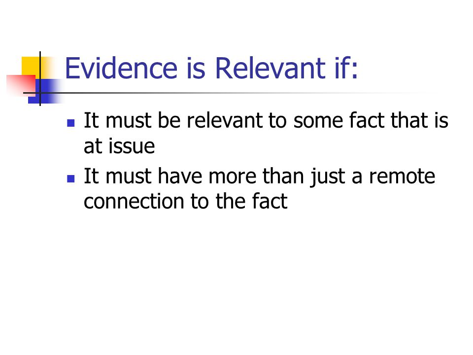 Evidence is Relevant if:
