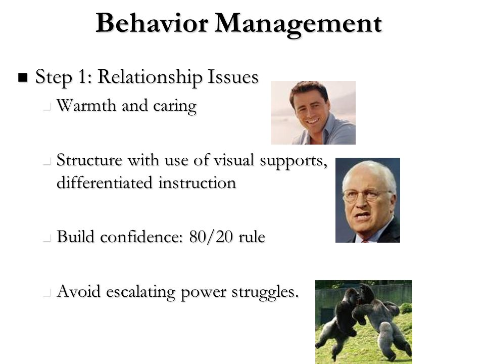 Behavior Management Step 1: Relationship Issues Warmth and caring