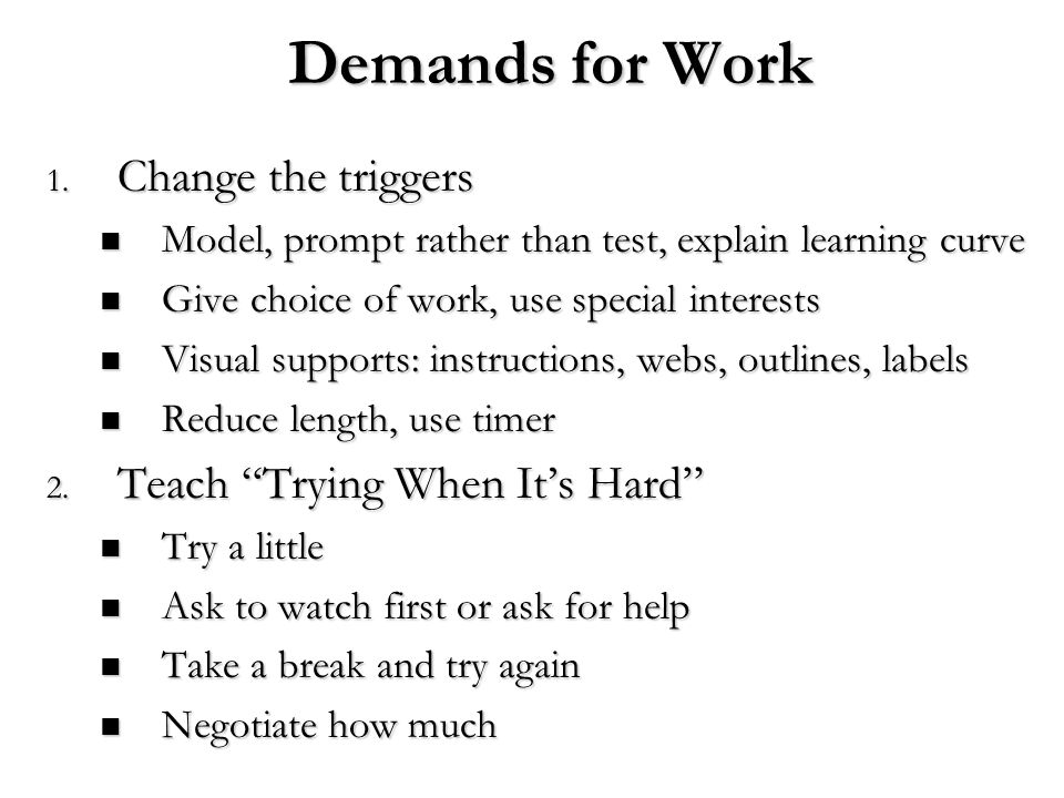 Demands for Work Change the triggers Teach Trying When It's Hard