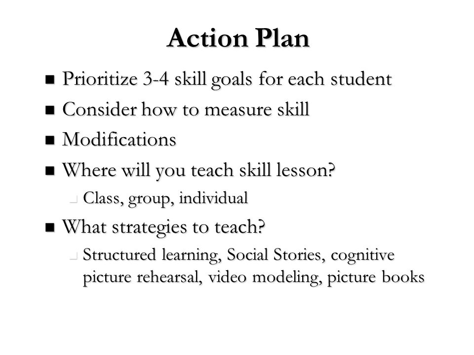 Action Plan Prioritize 3-4 skill goals for each student