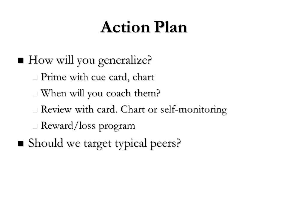 Action Plan How will you generalize Should we target typical peers