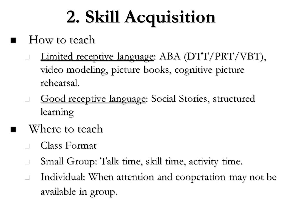 2. Skill Acquisition How to teach Where to teach