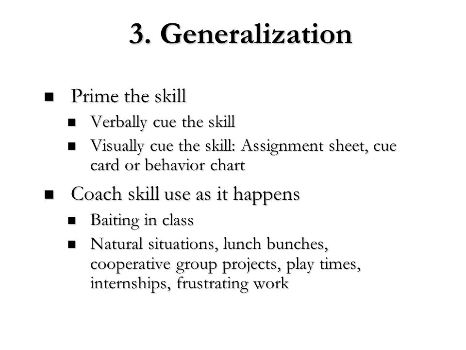 3. Generalization Prime the skill Coach skill use as it happens