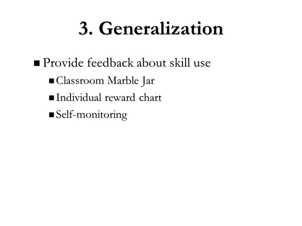3. Generalization Provide feedback about skill use