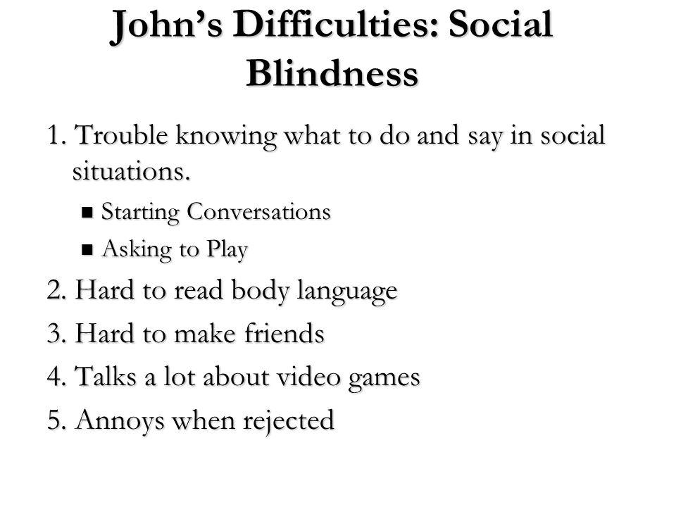 John's Difficulties: Social Blindness
