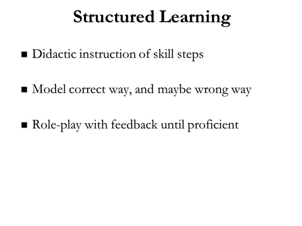 Structured Learning Didactic instruction of skill steps