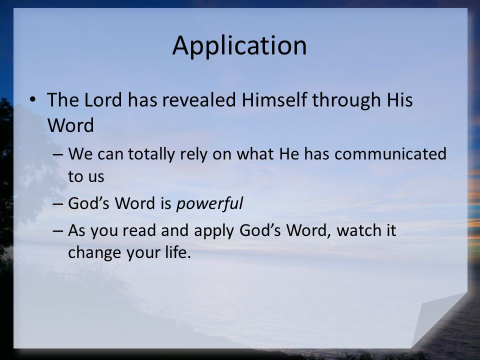 Application The Lord has revealed Himself through His Word