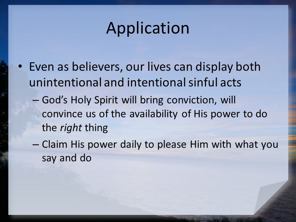 Application Even as believers, our lives can display both unintentional and intentional sinful acts.