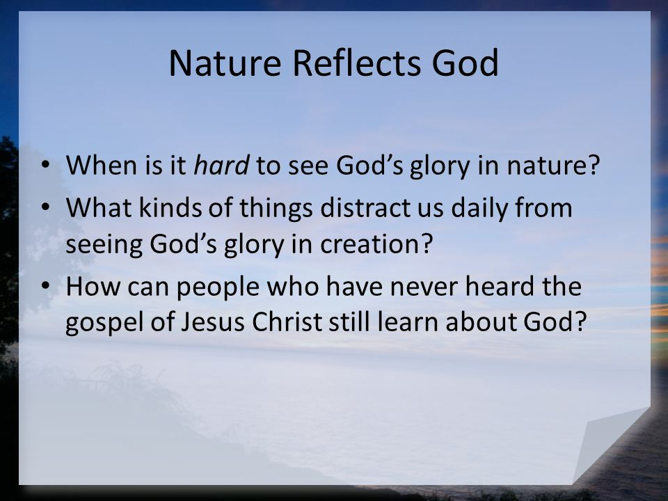 Nature Reflects God When is it hard to see God's glory in nature