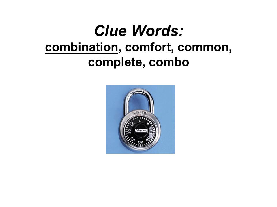 Clue Words: combination, comfort, common, complete, combo