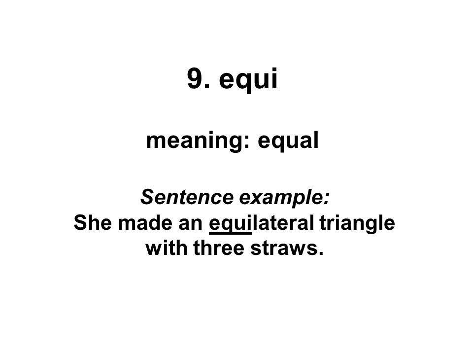 Sentence example: She made an equilateral triangle with three straws.