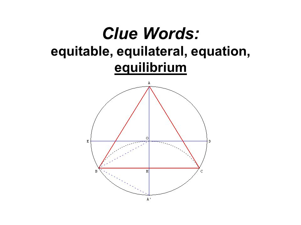 Clue Words: equitable, equilateral, equation, equilibrium