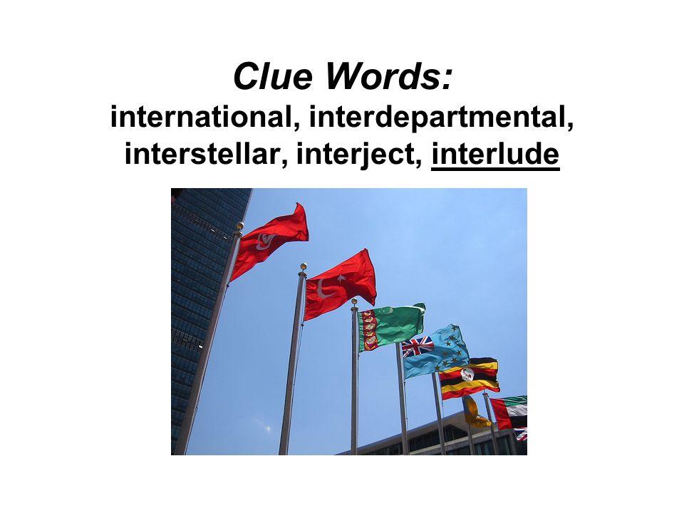 Clue Words: international, interdepartmental, interstellar, interject, interlude