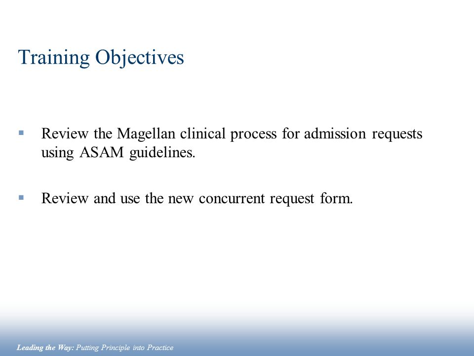 Training Objectives Review the Magellan clinical process for admission requests using ASAM guidelines.