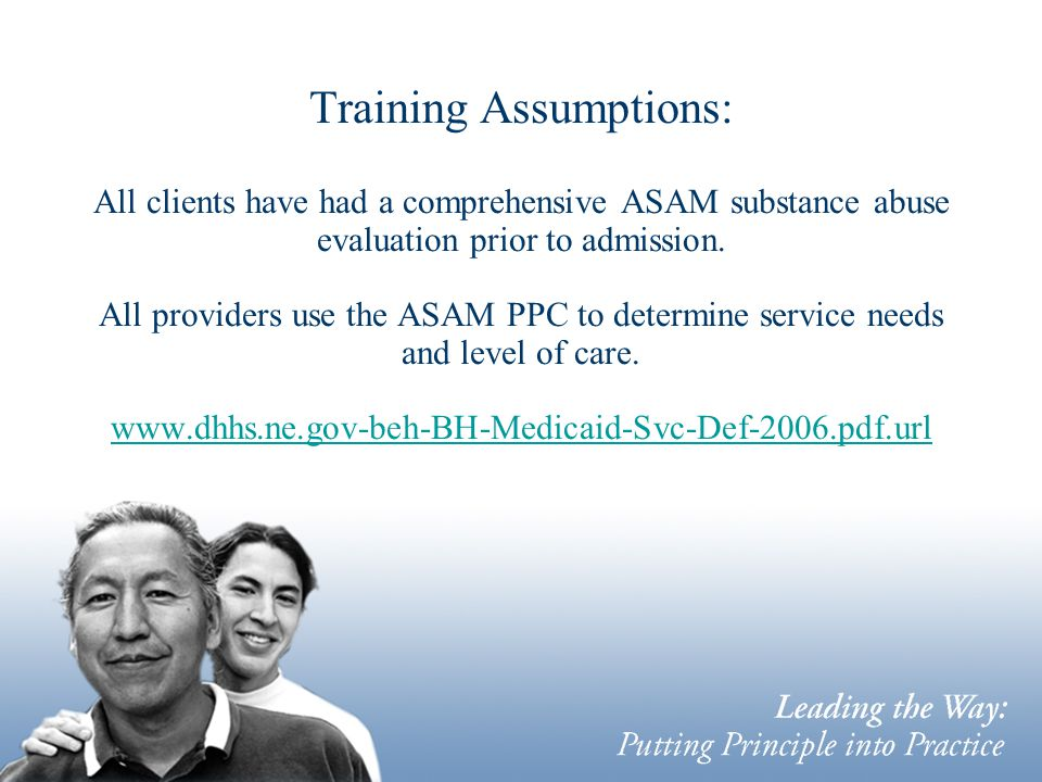 Training Assumptions: All clients have had a comprehensive ASAM substance abuse evaluation prior to admission.
