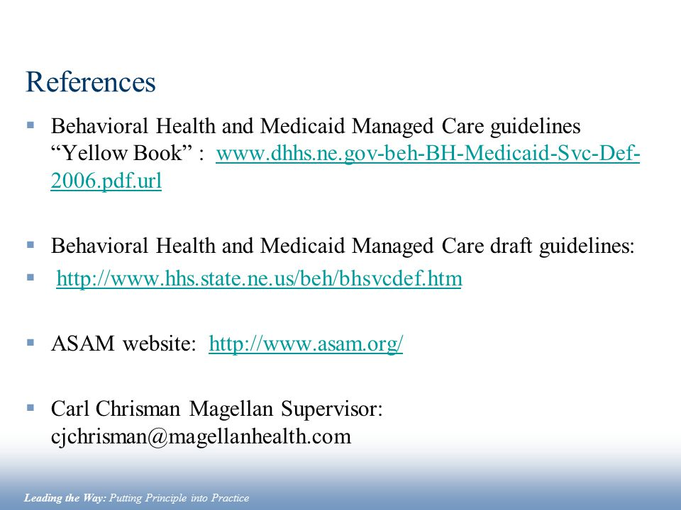 References Behavioral Health and Medicaid Managed Care guidelines Yellow Book : www.dhhs.ne.gov-beh-BH-Medicaid-Svc-Def-2006.pdf.url.