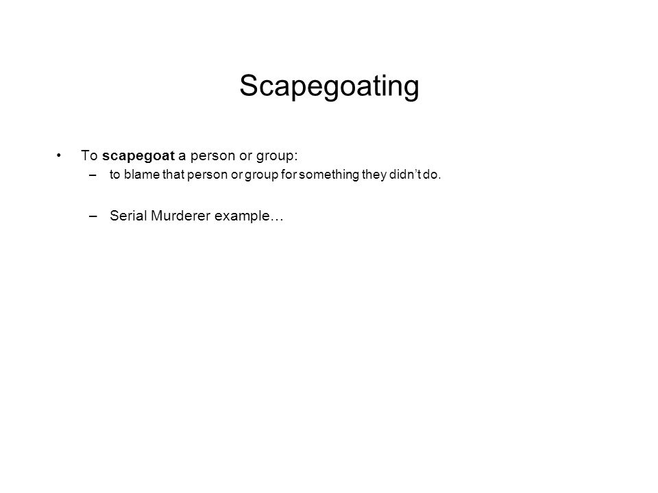 Scapegoating To scapegoat a person or group: Serial Murderer example…