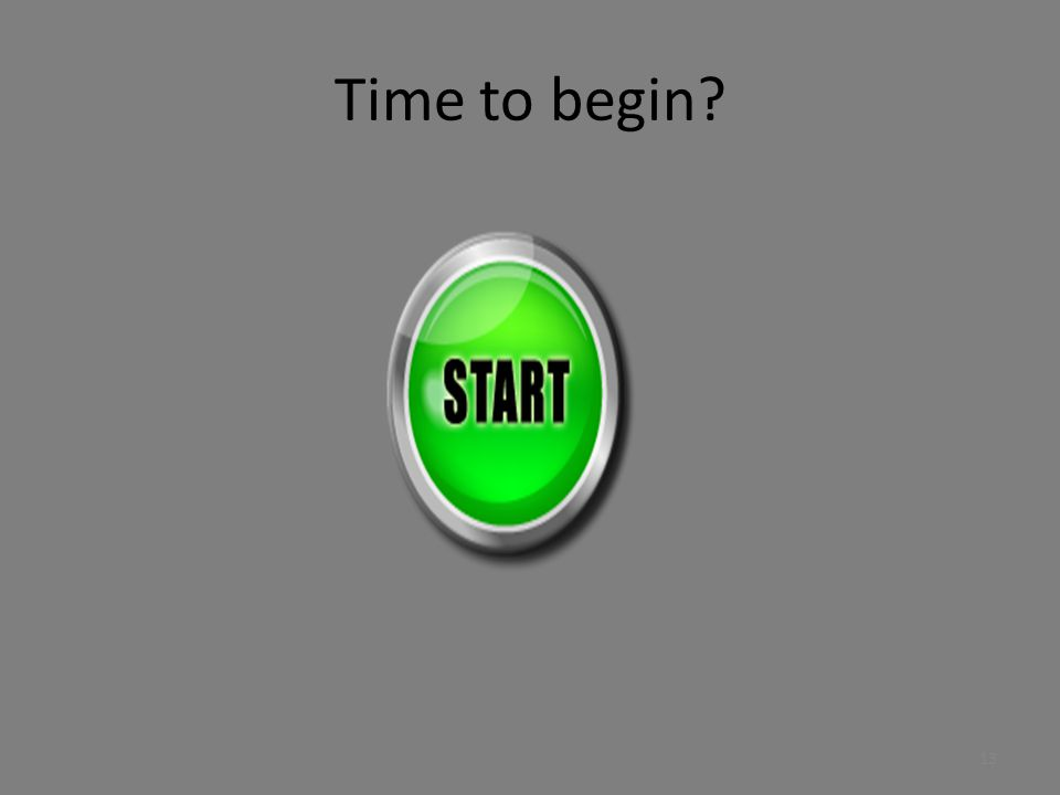 Time to begin
