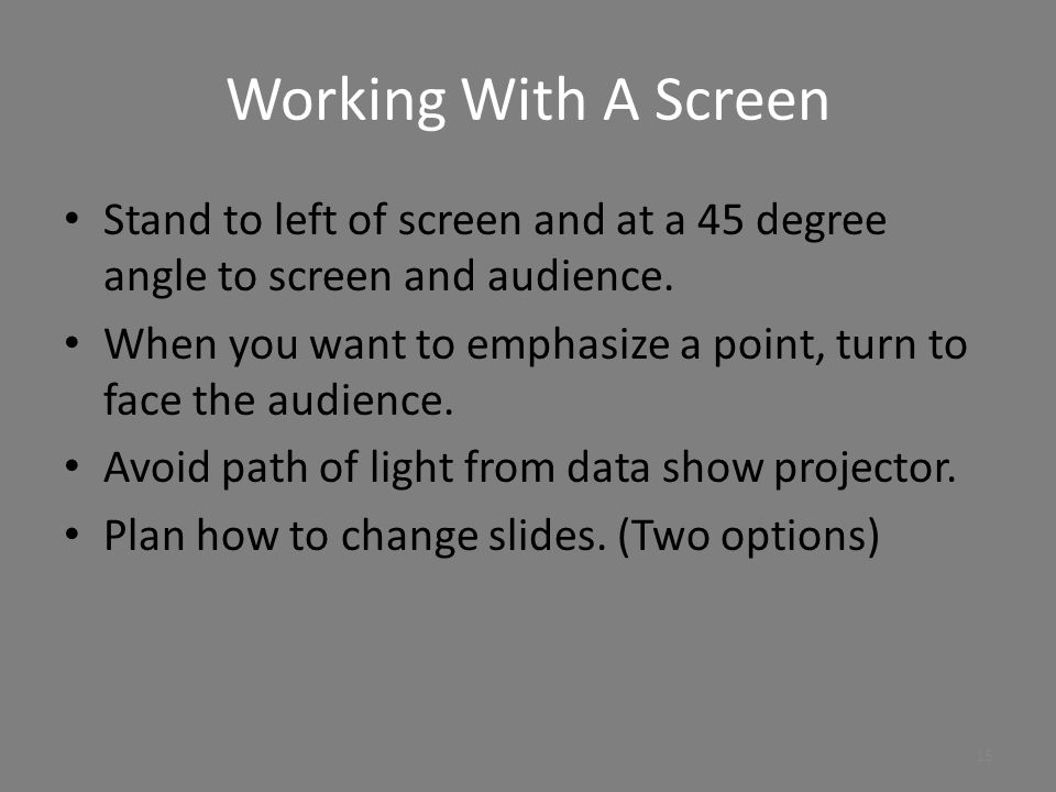 Working With A Screen Stand to left of screen and at a 45 degree angle to screen and audience.
