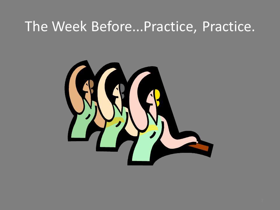 The Week Before...Practice, Practice.