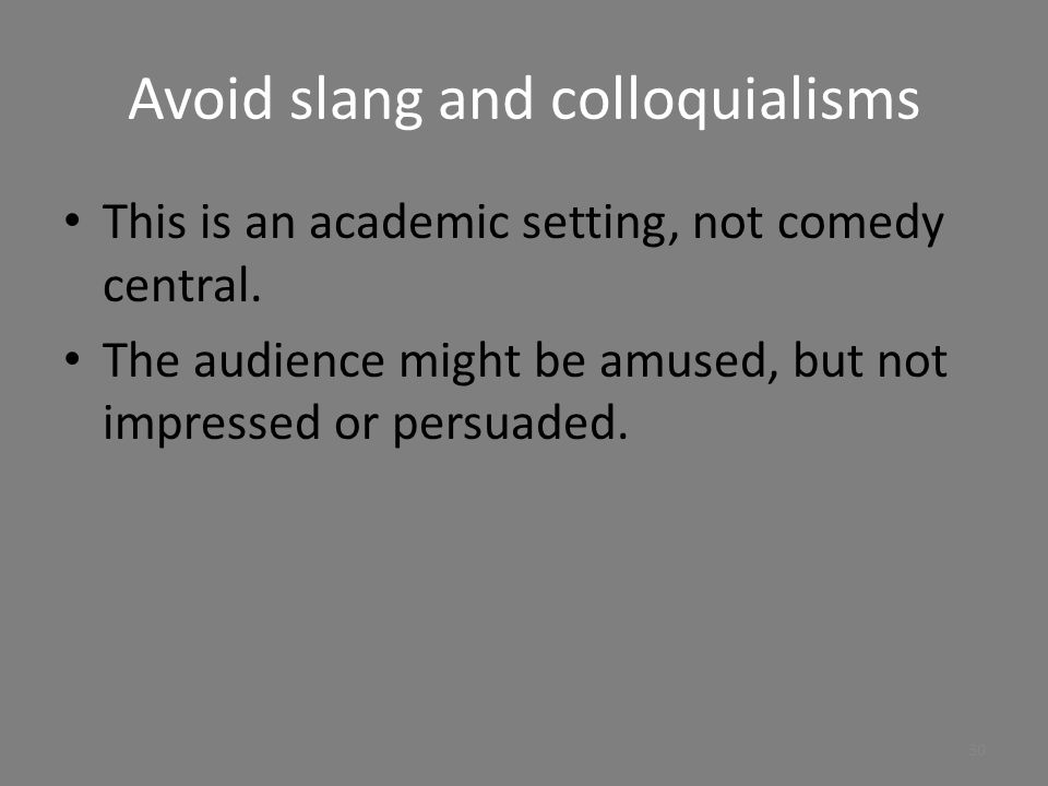 Avoid slang and colloquialisms