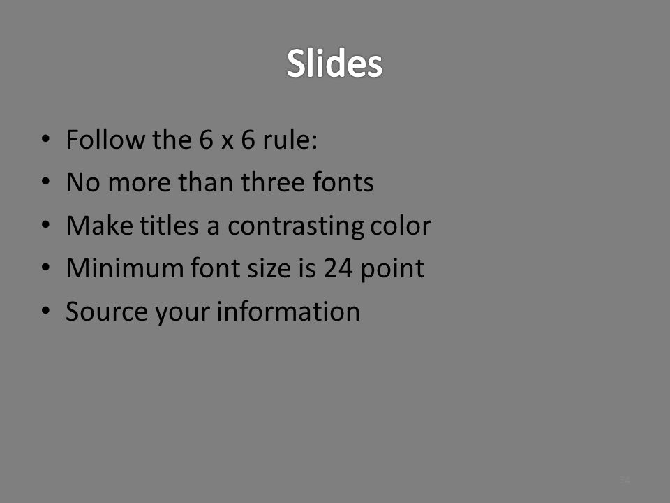 Slides Follow the 6 x 6 rule: No more than three fonts