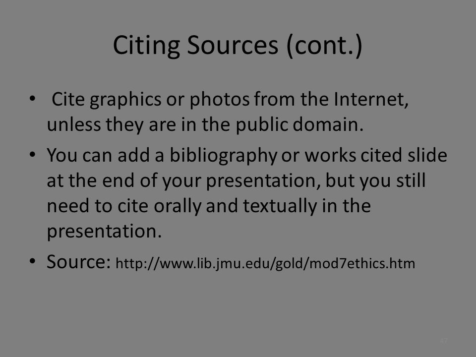Citing Sources (cont.) Cite graphics or photos from the Internet, unless they are in the public domain.