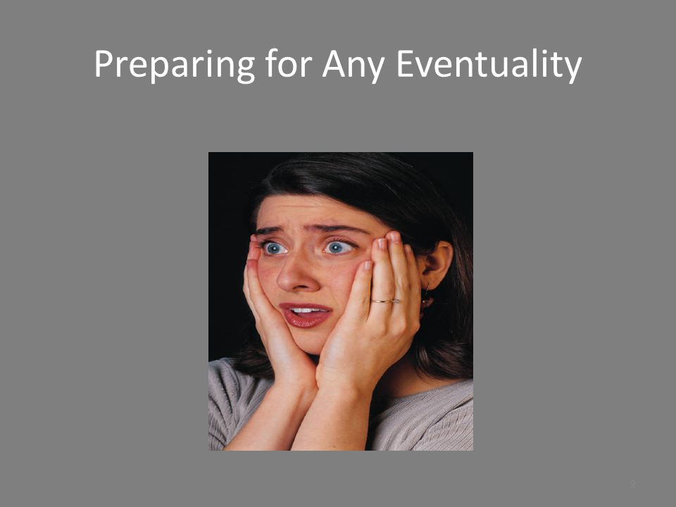 Preparing for Any Eventuality