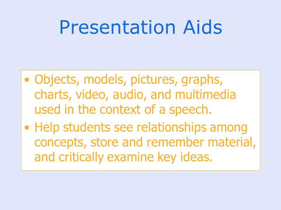 Presentation Aids Objects, models, pictures, graphs, charts, video, audio, and multimedia used in the context of a speech.