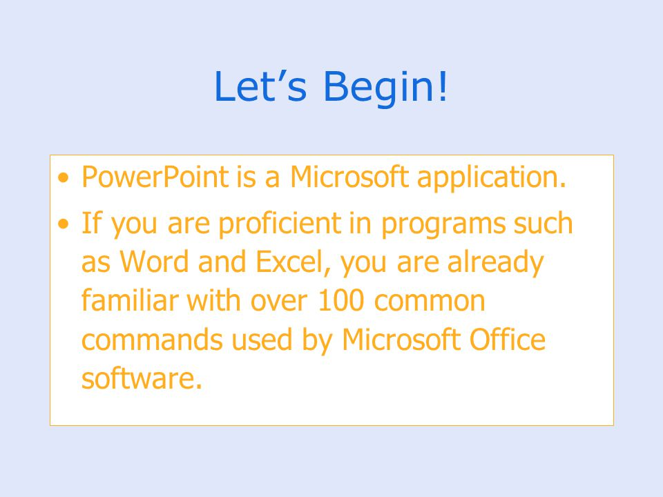 Let's Begin! PowerPoint is a Microsoft application.