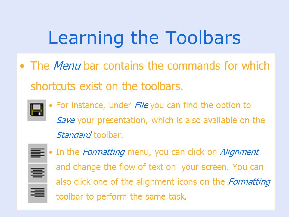 Learning the Toolbars The Menu bar contains the commands for which shortcuts exist on the toolbars.