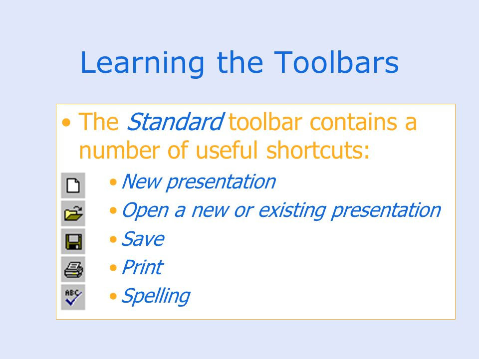 Learning the Toolbars The Standard toolbar contains a number of useful shortcuts: New presentation.
