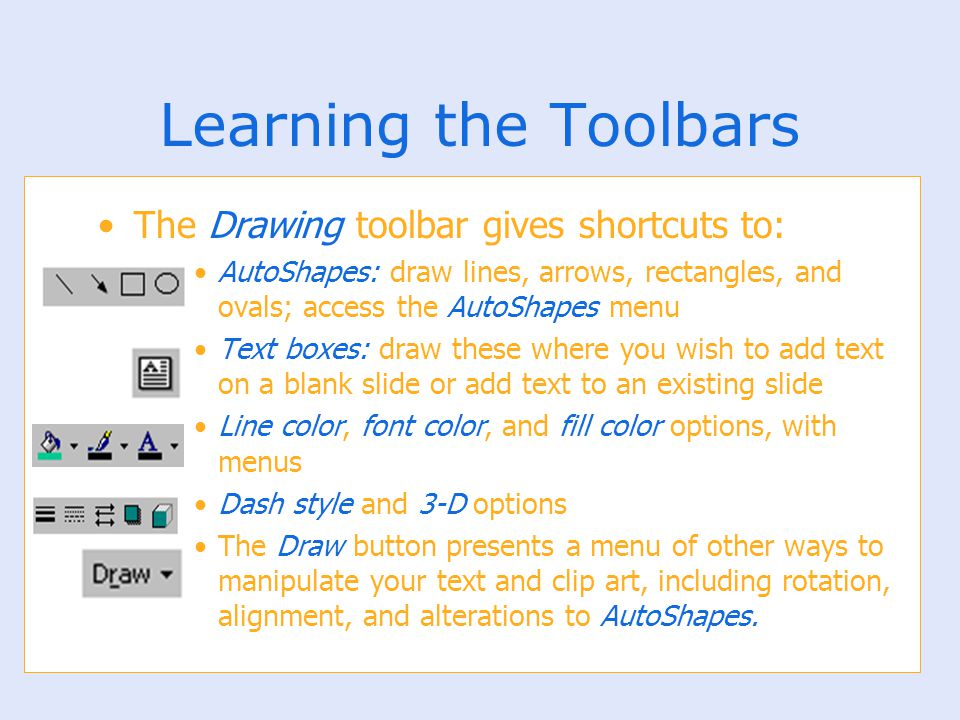 Learning the Toolbars The Drawing toolbar gives shortcuts to: