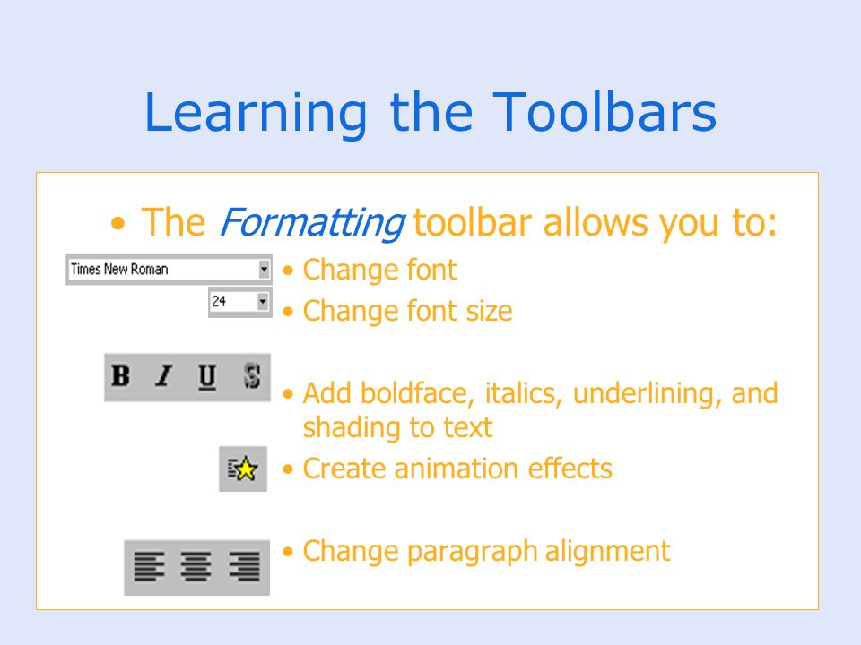 Learning the Toolbars The Formatting toolbar allows you to: