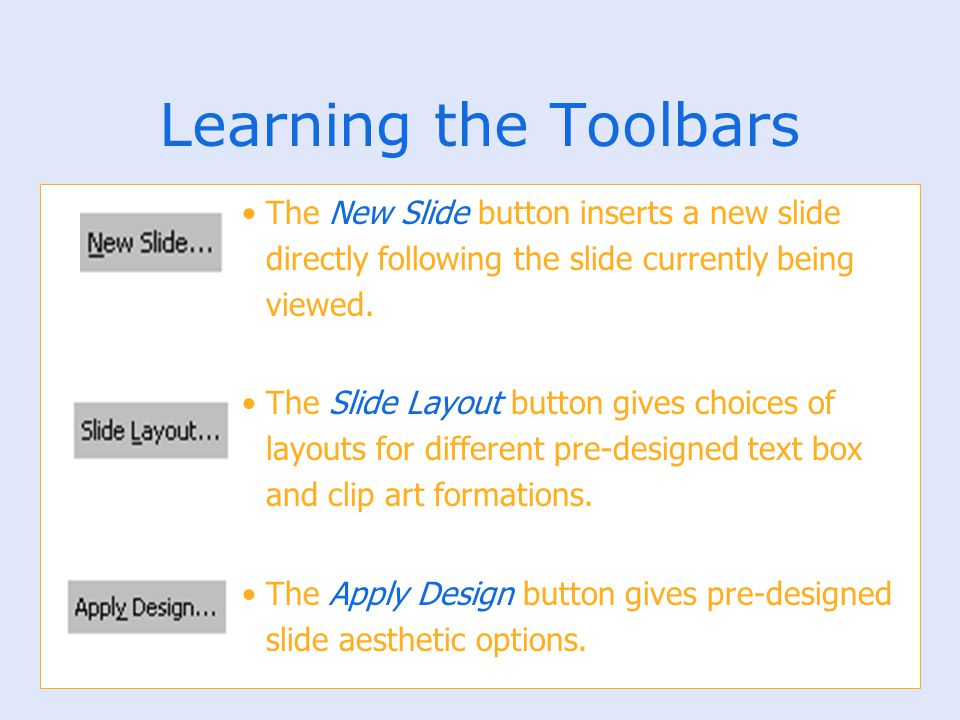 Learning the Toolbars The New Slide button inserts a new slide directly following the slide currently being viewed.
