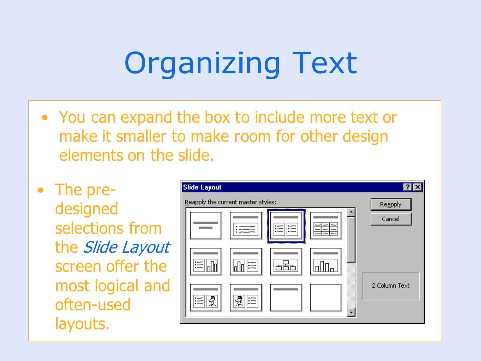 Organizing Text You can expand the box to include more text or make it smaller to make room for other design elements on the slide.