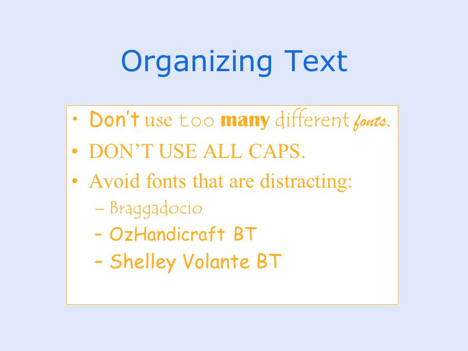 Organizing Text Don't use too many different fonts.