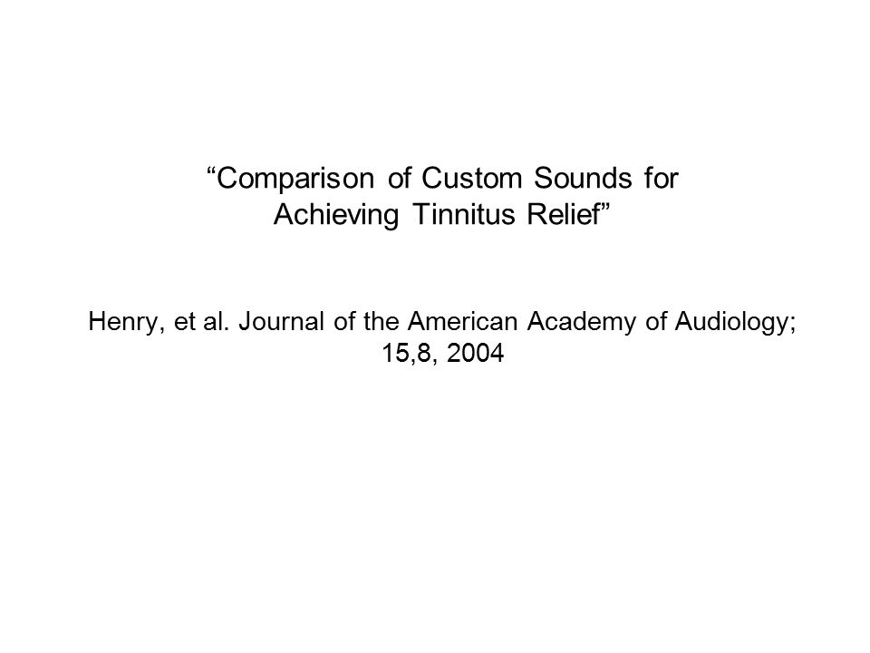 Comparison of Custom Sounds for Achieving Tinnitus Relief Henry, et al.