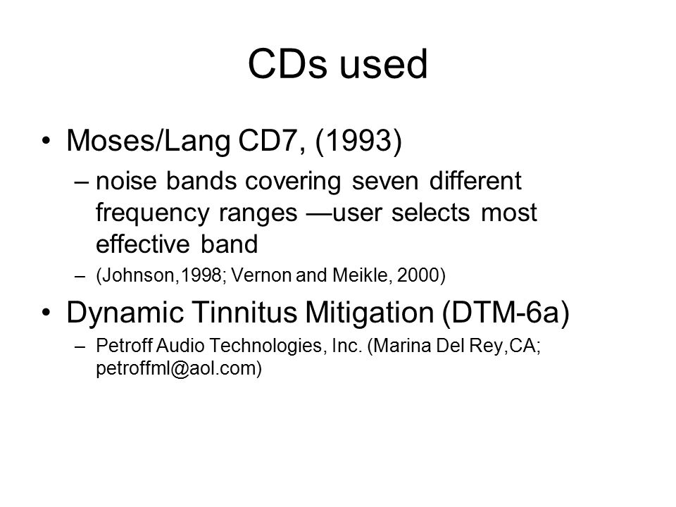 CDs used Moses/Lang CD7, (1993) Dynamic Tinnitus Mitigation (DTM-6a)