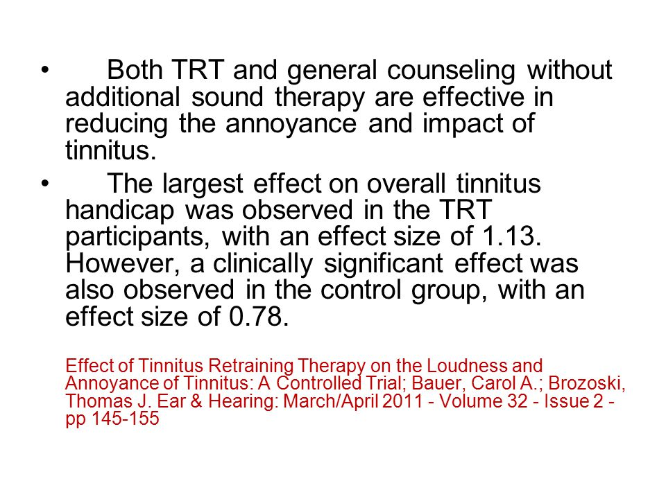 Both TRT and general counseling without additional sound therapy are effective in reducing the annoyance and impact of tinnitus.
