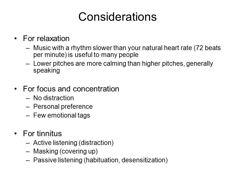 Considerations For relaxation For focus and concentration For tinnitus