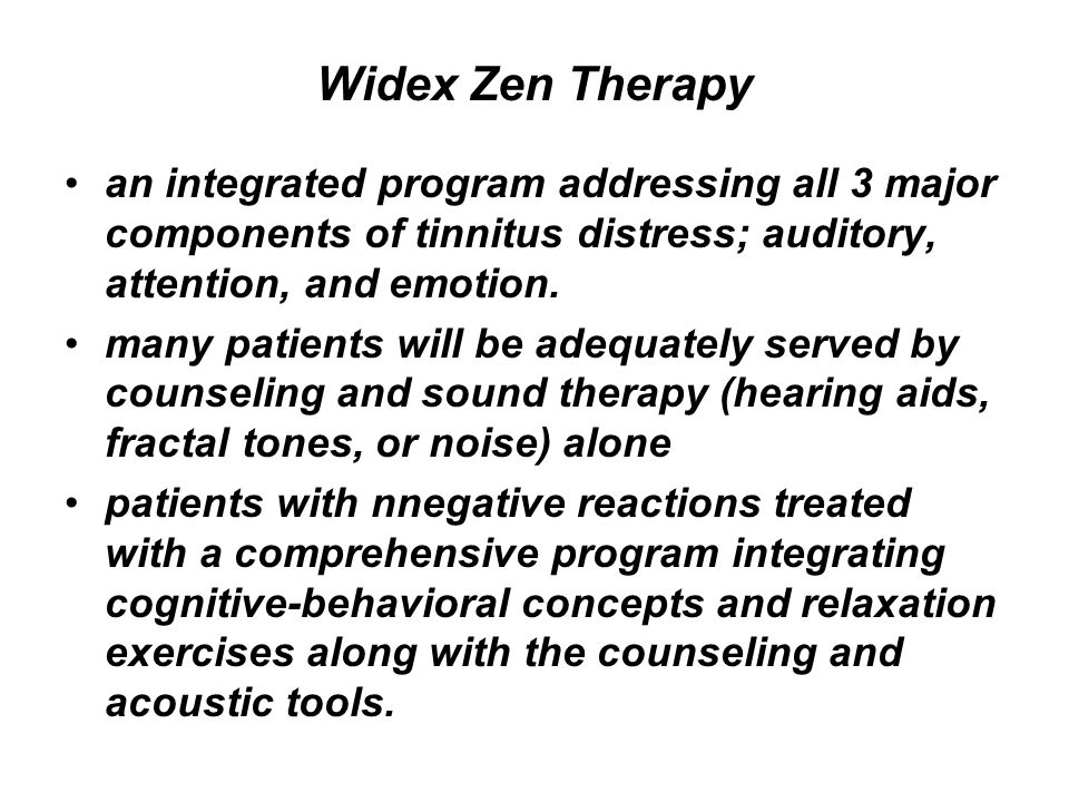 Widex Zen Therapy an integrated program addressing all 3 major components of tinnitus distress; auditory, attention, and emotion.