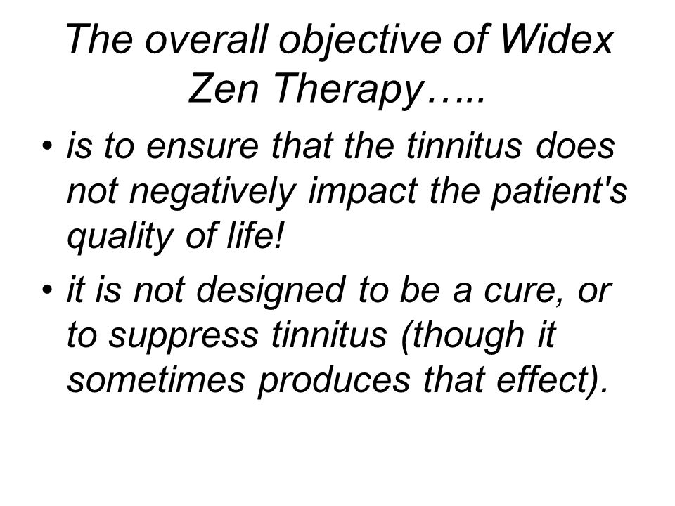 The overall objective of Widex Zen Therapy…..