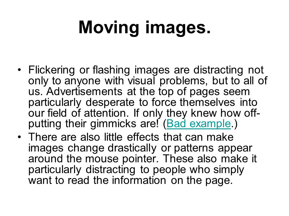 Moving images.