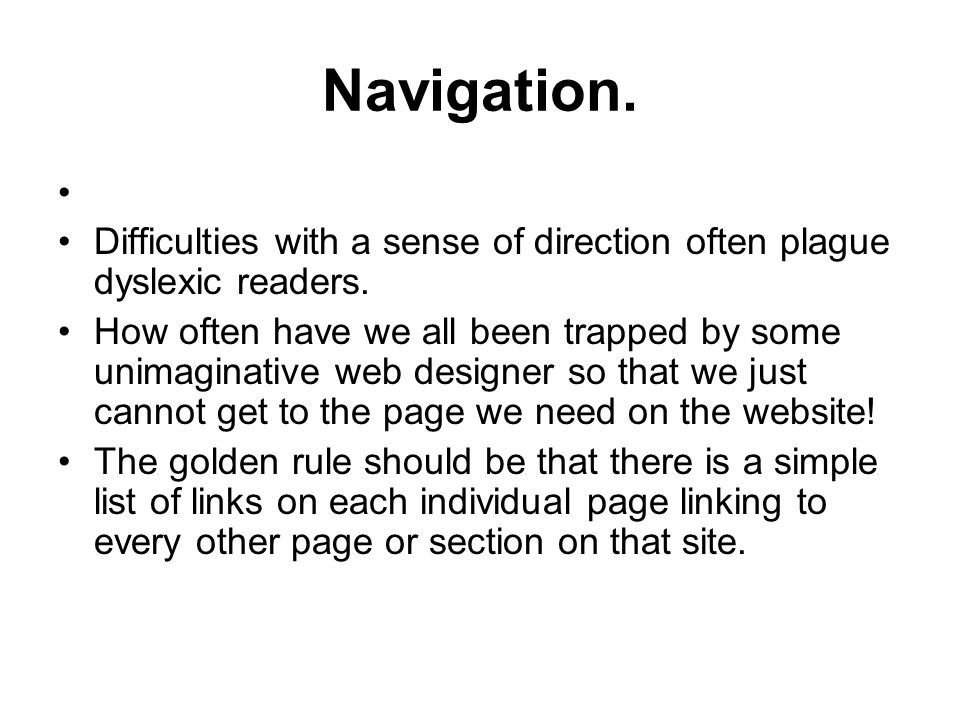 Navigation. Difficulties with a sense of direction often plague dyslexic readers.