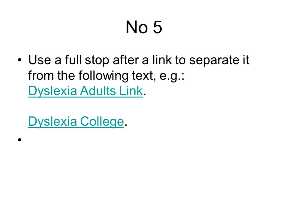 No 5 Use a full stop after a link to separate it from the following text, e.g.: Dyslexia Adults Link.