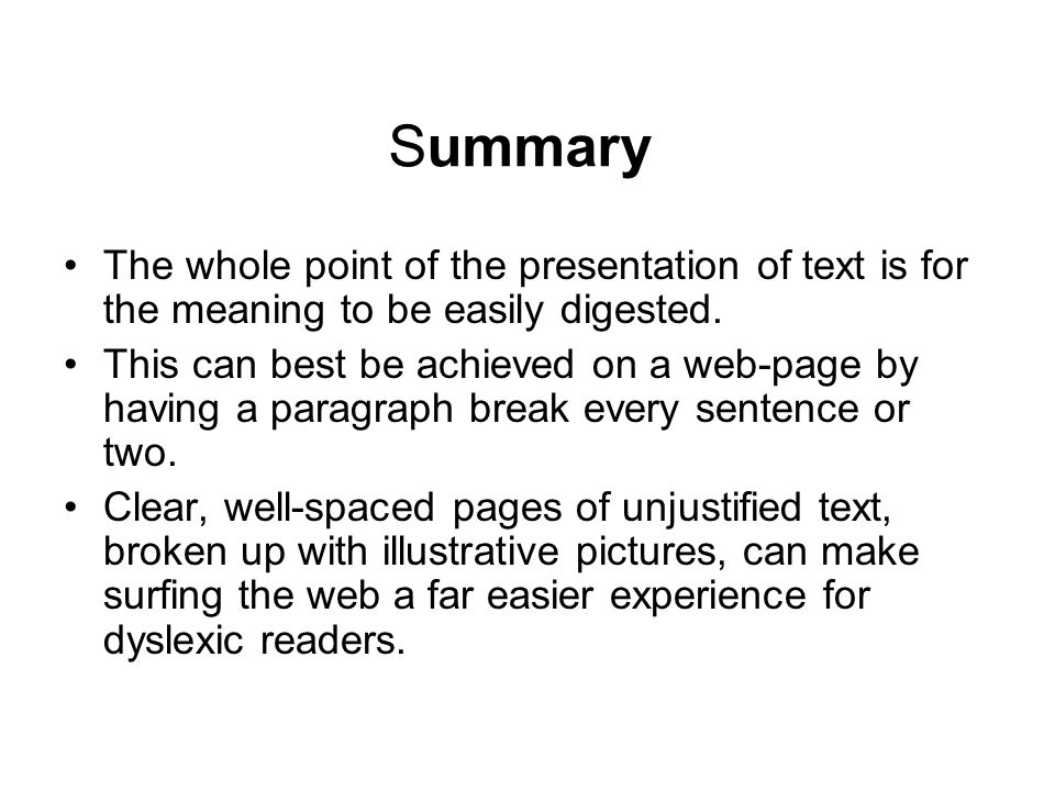 Summary The whole point of the presentation of text is for the meaning to be easily digested.